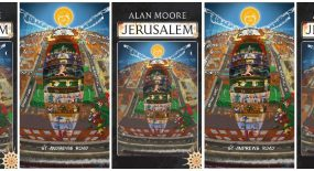 Alan Moore – 'Jerusalem' (non-spoiler alert – not a review, merely an exhortation to read)